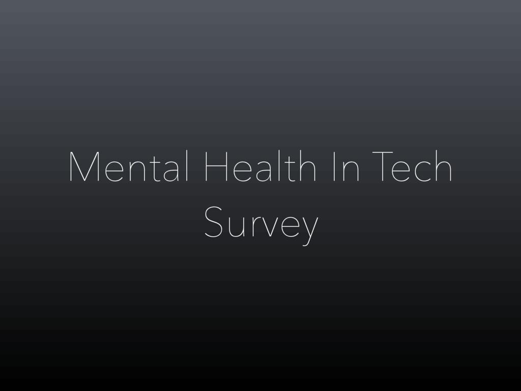 Mental Health In Tech Survey