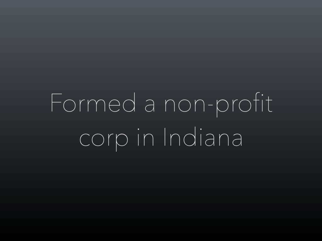 Formed a non-profit corp in Indiana