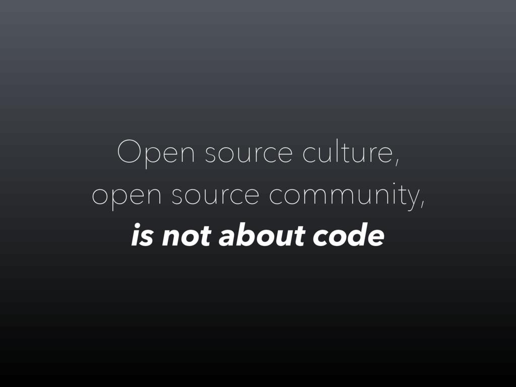 Open source culture, open source community, is ...