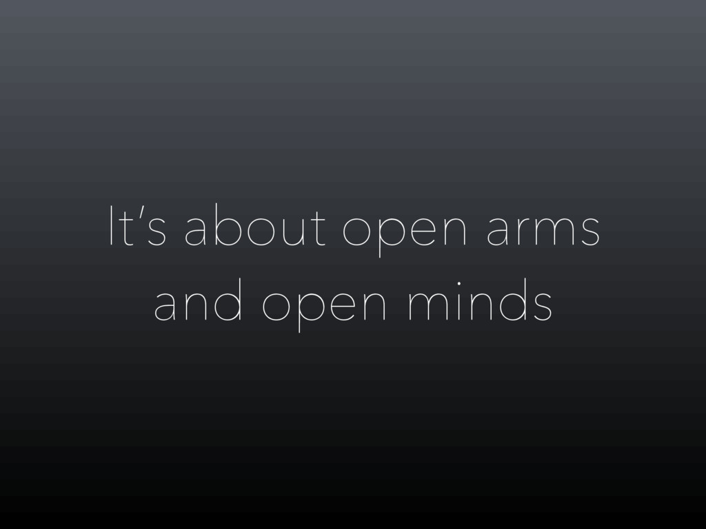 It's about open arms and open minds