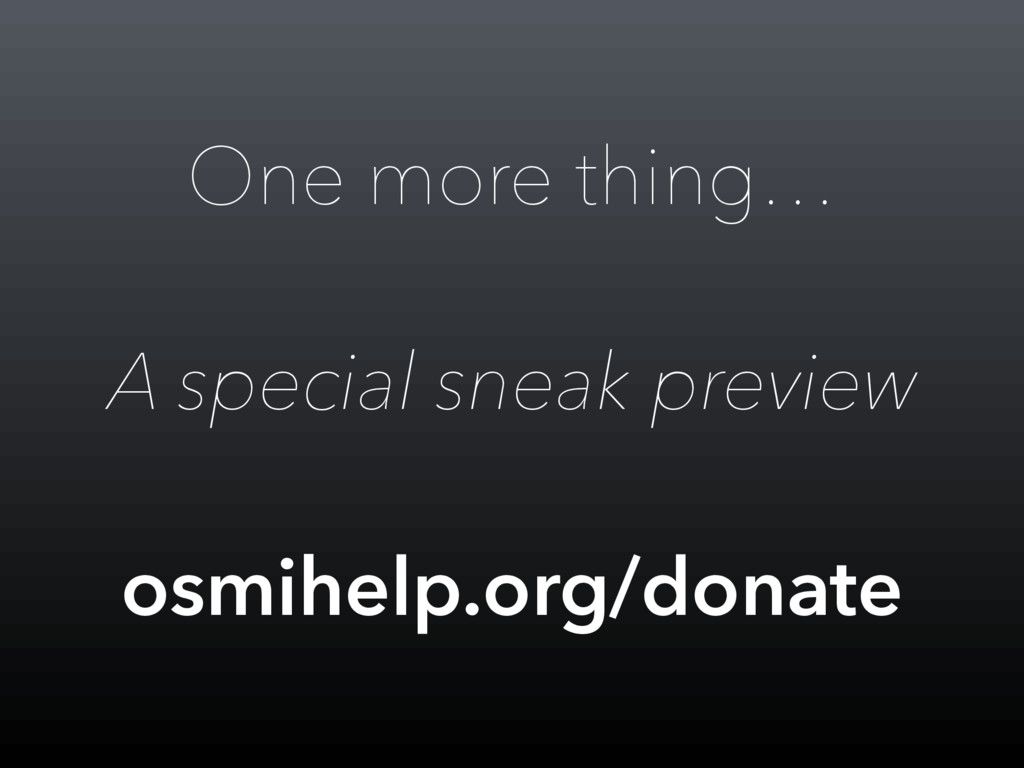 One more thing… A special sneak preview osmihel...