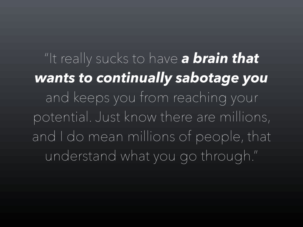 """It really sucks to have a brain that wants to ..."