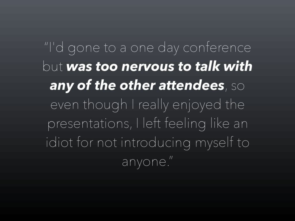 """I'd gone to a one day conference but was too n..."