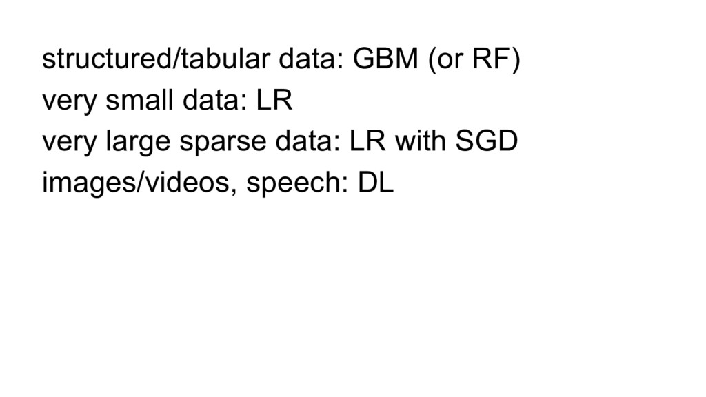structured/tabular data: GBM (or RF) very small...