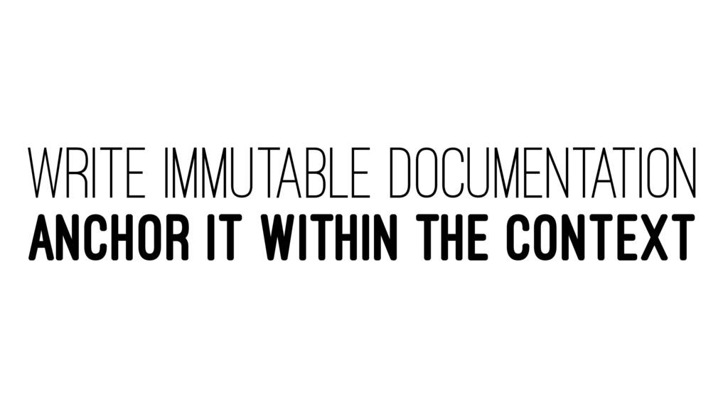 WRITE IMMUTABLE DOCUMENTATION ANCHOR IT WITHIN ...