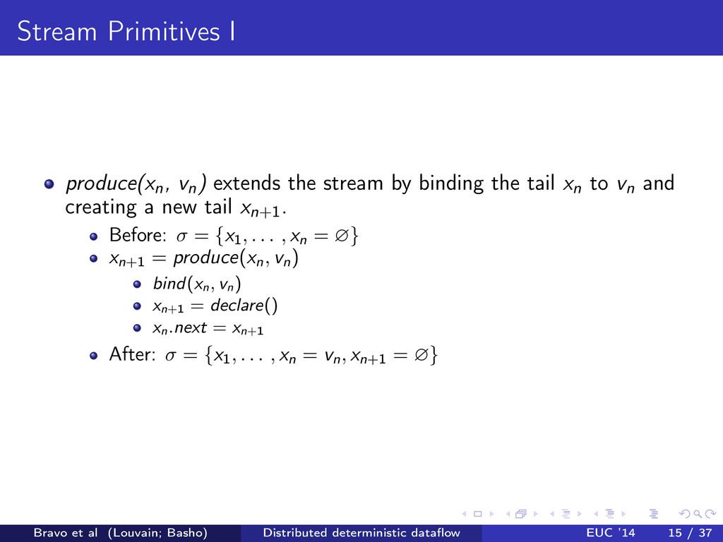 Stream Primitives I produce(xn, vn) extends the...