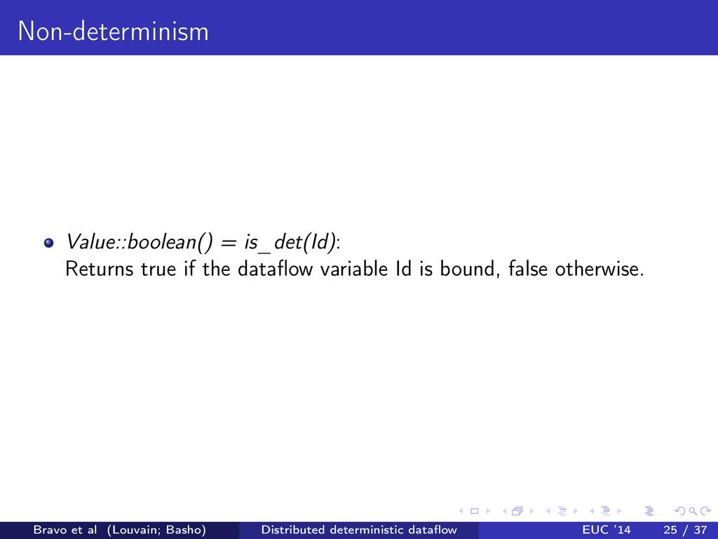 Non-determinism Value::boolean() = is_det(Id) :...