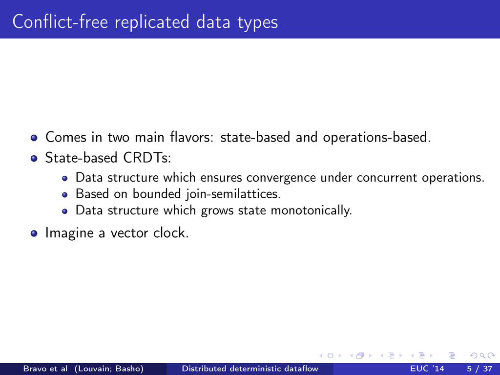 Conflict-free replicated data types Comes in two...
