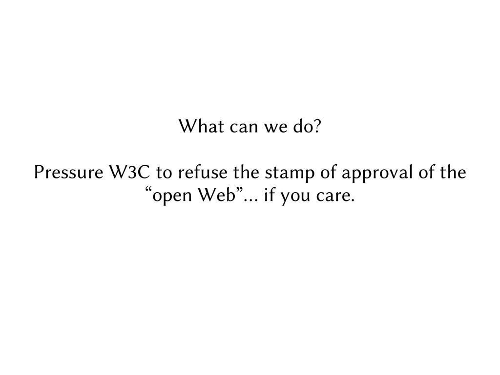 What can we do? Pressure W3C to refuse the stam...