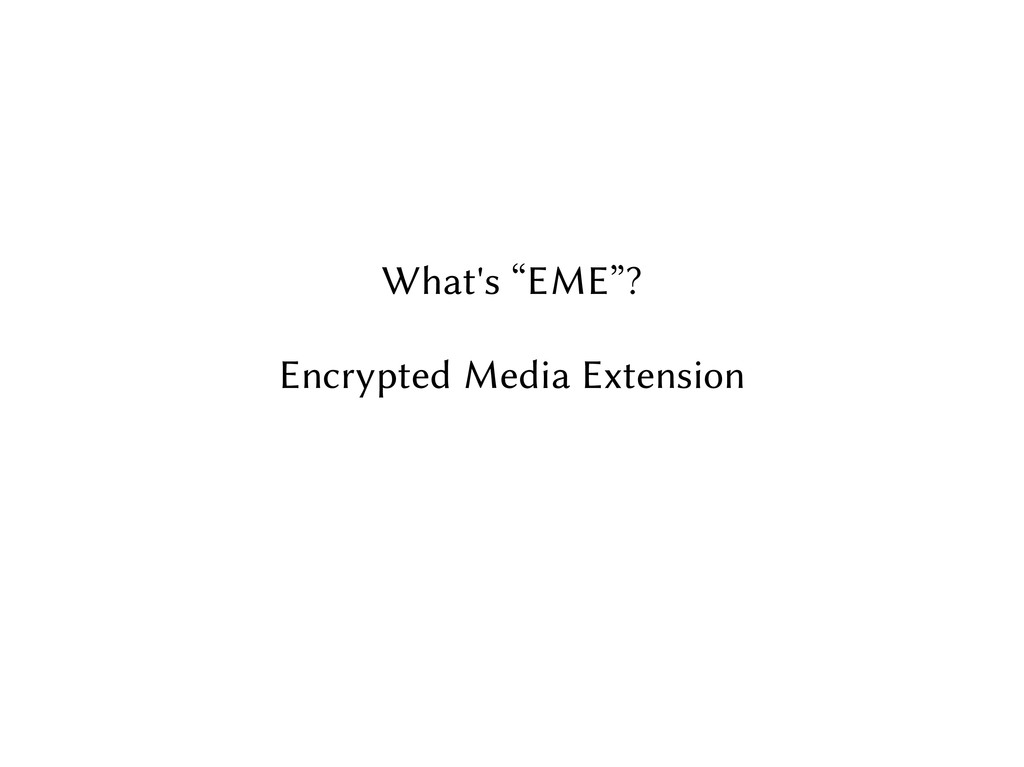 """What's """"EME""""? Encrypted Media Extension"""