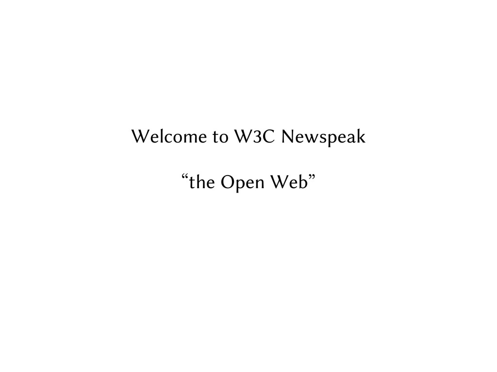 """Welcome to W3C Newspeak """"the Open Web"""""""