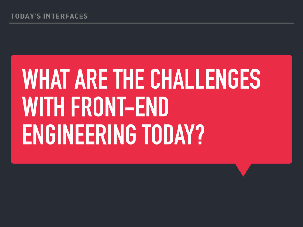 WHAT ARE THE CHALLENGES WITH FRONT-END ENGINEER...