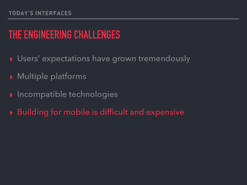 TODAY'S INTERFACES THE ENGINEERING CHALLENGES ▸...