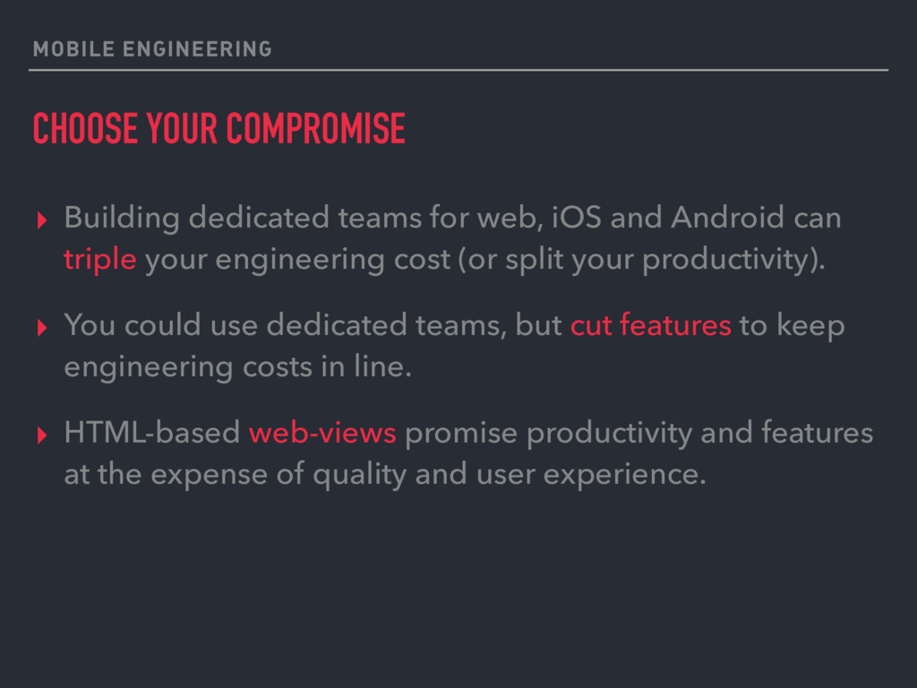 MOBILE ENGINEERING CHOOSE YOUR COMPROMISE ▸ Bui...