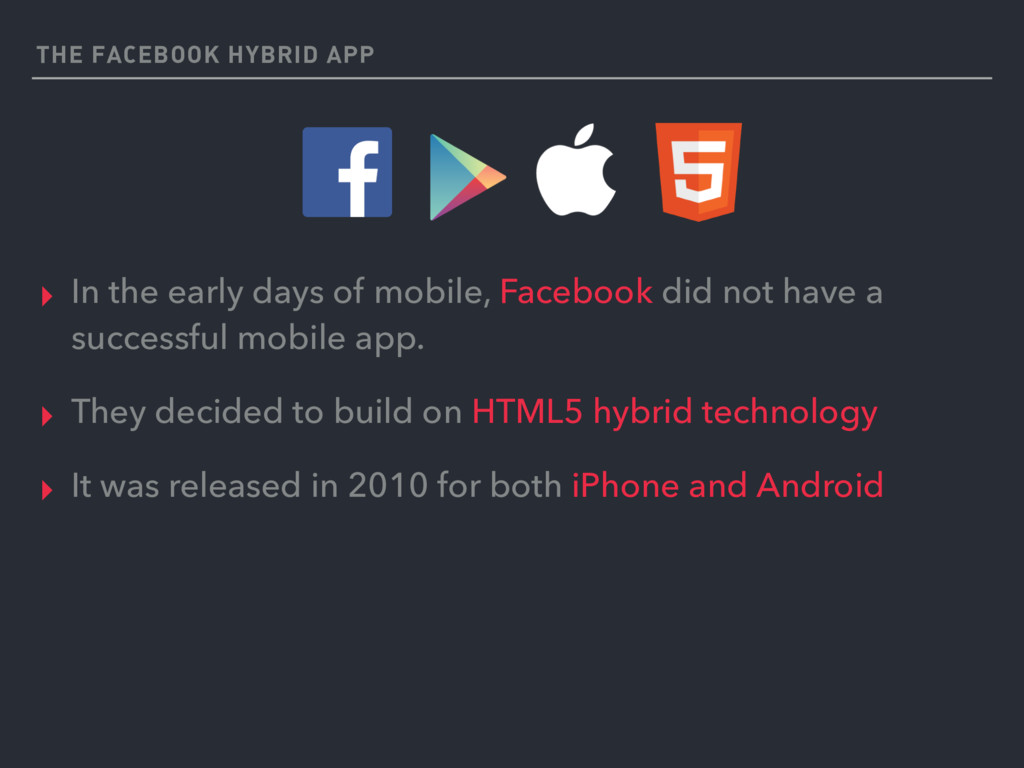 THE FACEBOOK HYBRID APP ▸ In the early days of ...