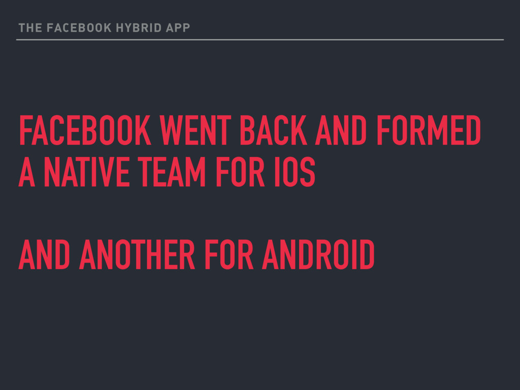 THE FACEBOOK HYBRID APP FACEBOOK WENT BACK AND ...
