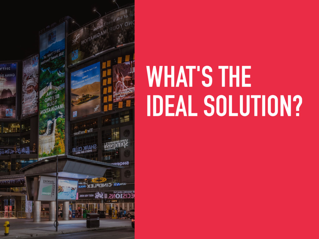 WHAT'S THE IDEAL SOLUTION?