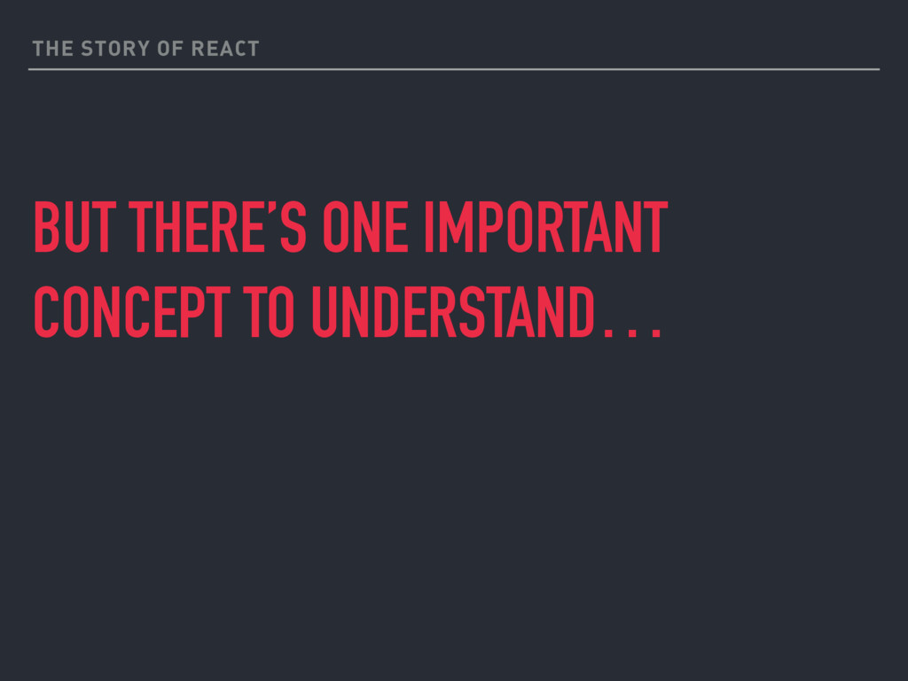 THE STORY OF REACT BUT THERE'S ONE IMPORTANT CO...