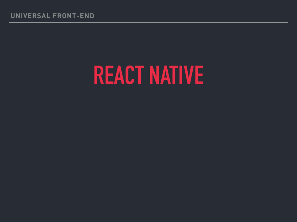 UNIVERSAL FRONT-END REACT NATIVE