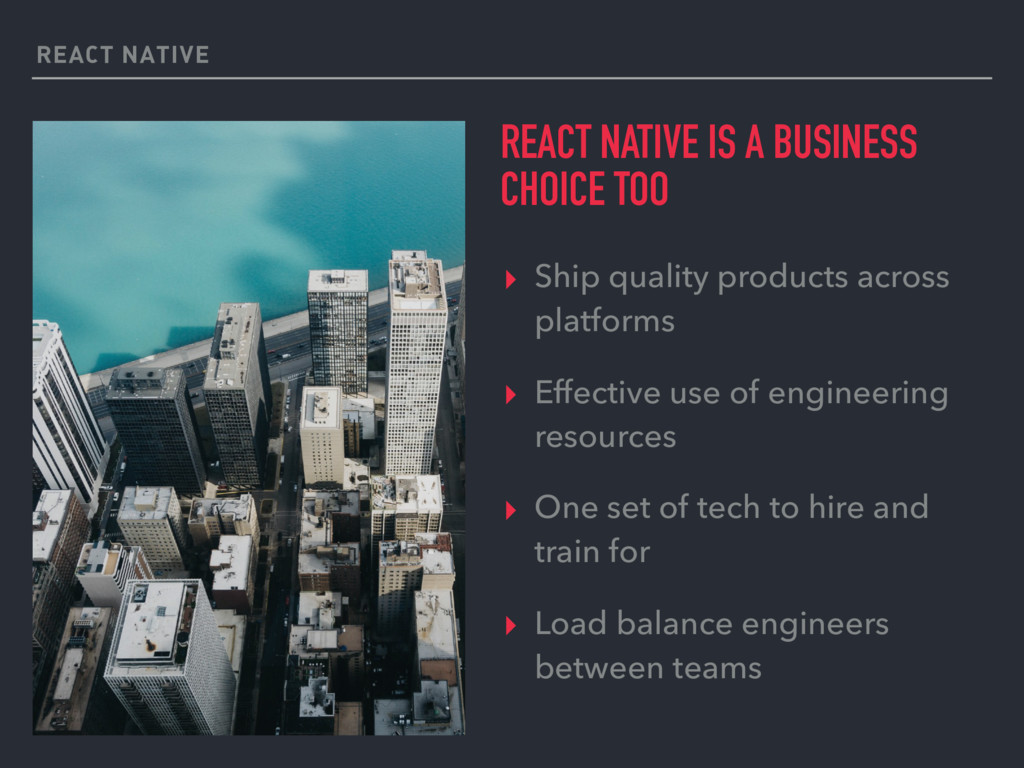 REACT NATIVE REACT NATIVE IS A BUSINESS CHOICE ...