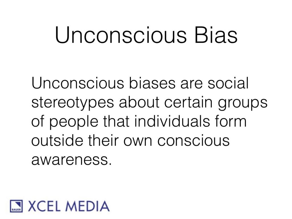 Unconscious Bias Unconscious biases are social ...