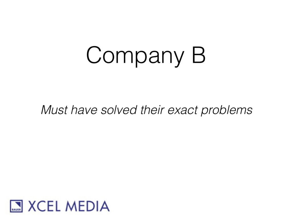 Company B Must have solved their exact problems