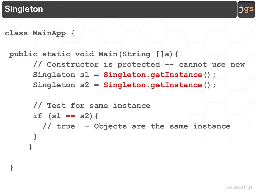 jgs 564 00001101 Singleton class MainApp { publ...