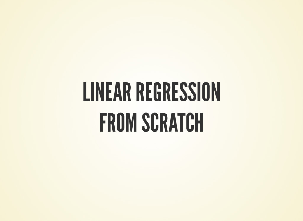 LINEAR REGRESSION FROM SCRATCH