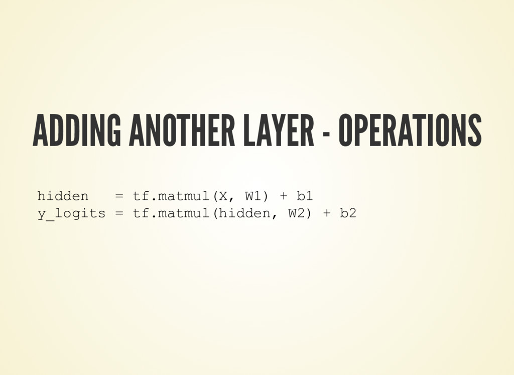 ADDING ANOTHER LAYER - OPERATIONS hidden = tf.m...
