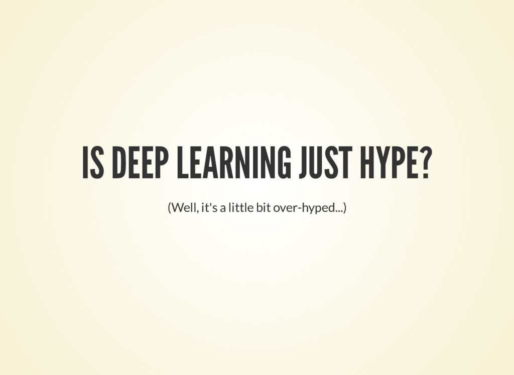 IS DEEP LEARNING JUST HYPE? (Well, it's a littl...