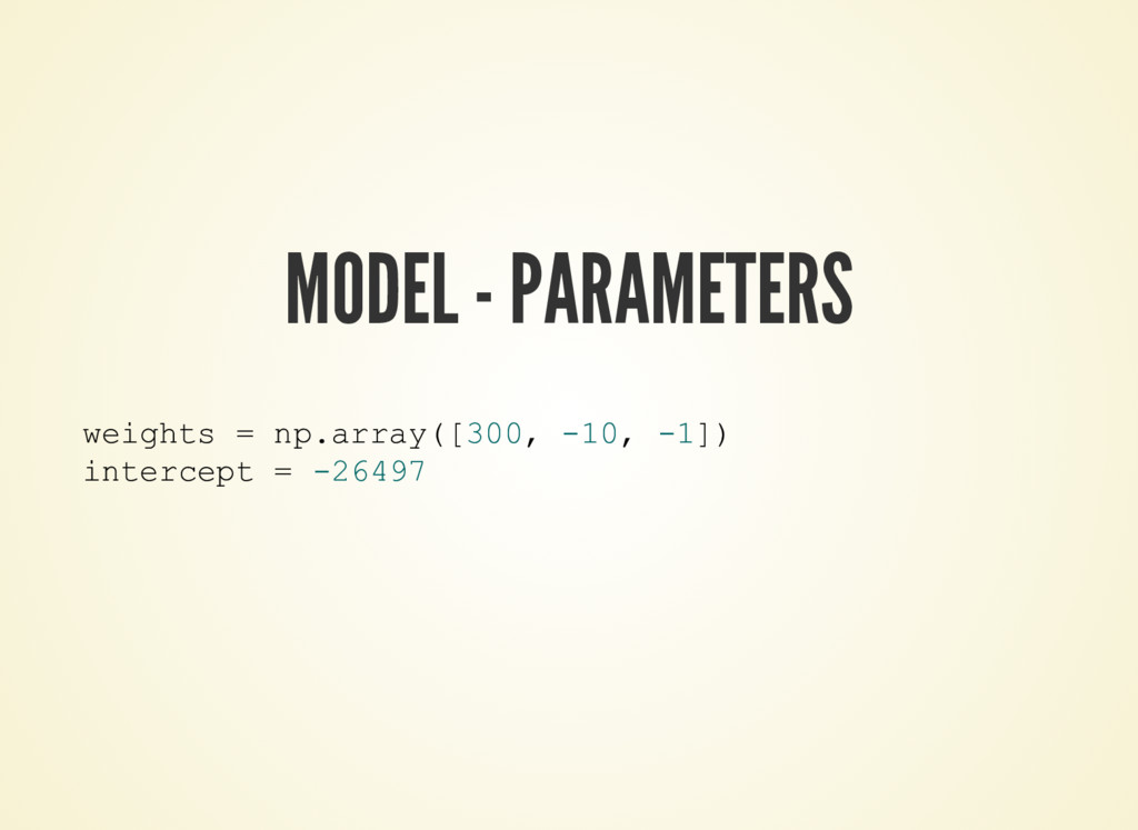 MODEL - PARAMETERS weights = np.array([300, -10...
