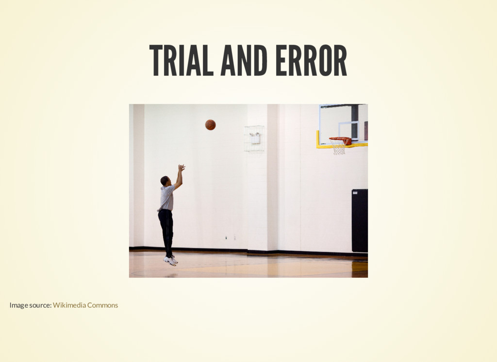 TRIAL AND ERROR Image source: Wikimedia Commons
