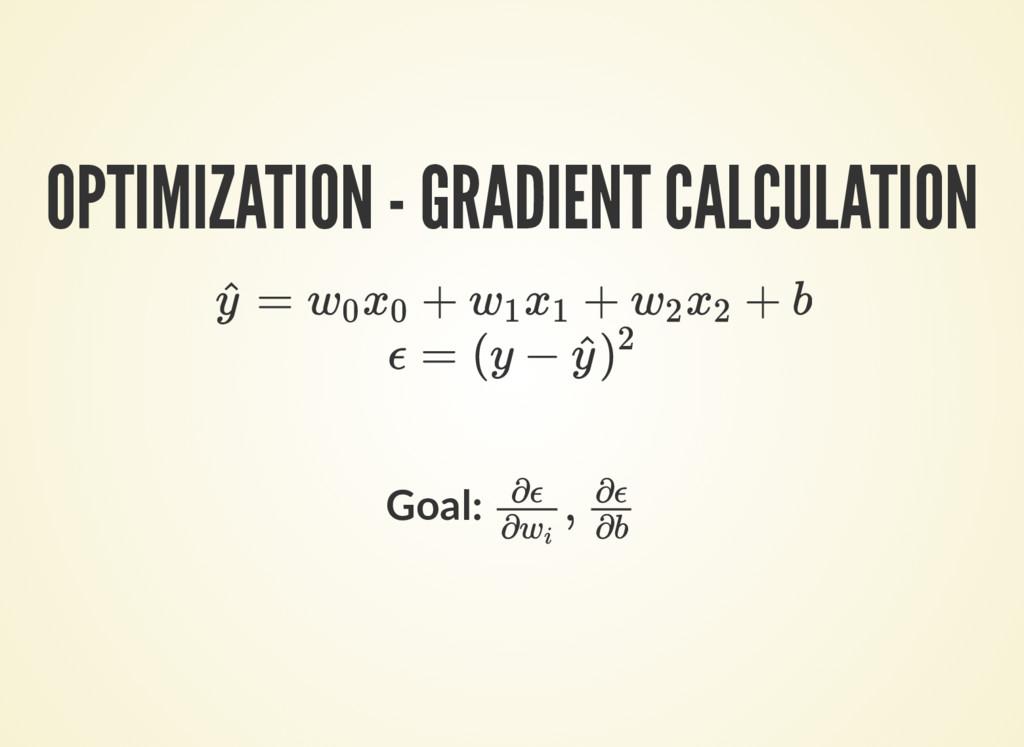 OPTIMIZATION - GRADIENT CALCULATION Goal: = + +...