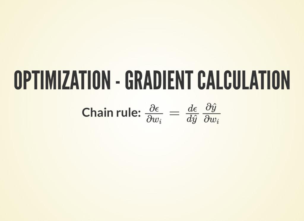 OPTIMIZATION - GRADIENT CALCULATION Chain rule:...