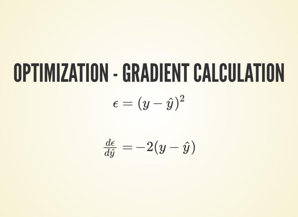 OPTIMIZATION - GRADIENT CALCULATION ϵ = (y − y ...