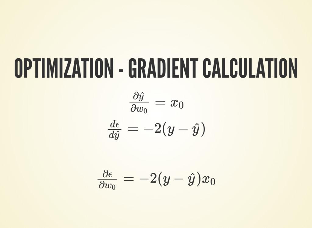 OPTIMIZATION - GRADIENT CALCULATION = ∂y ^ ∂w 0...