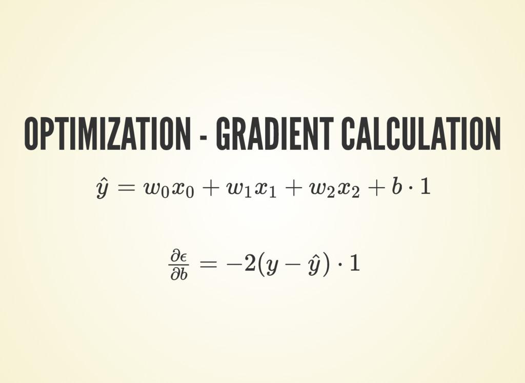 OPTIMIZATION - GRADIENT CALCULATION = + + + b ⋅...