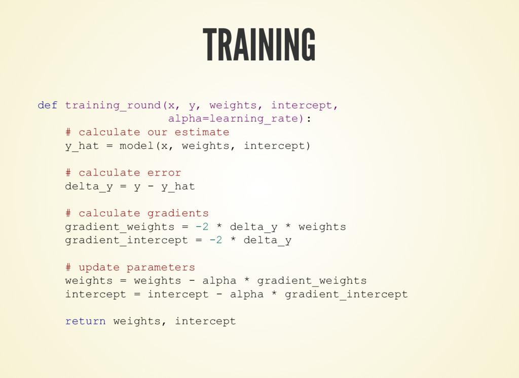 TRAINING def training_round(x, y, weights, inte...