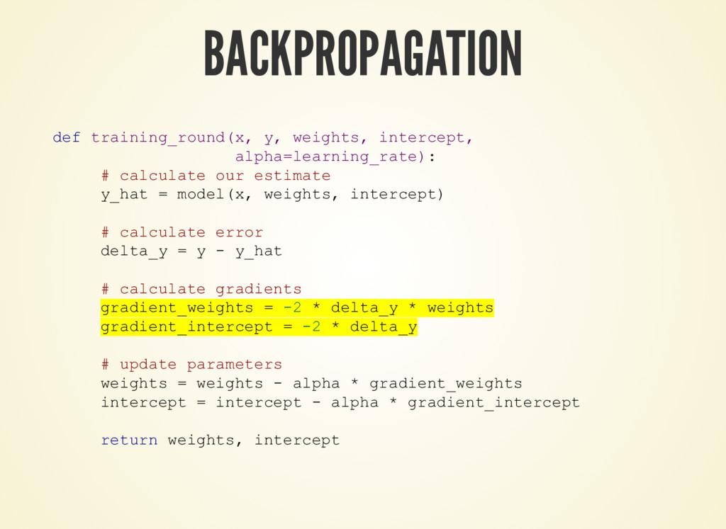 BACKPROPAGATION def training_round(x, y, weight...