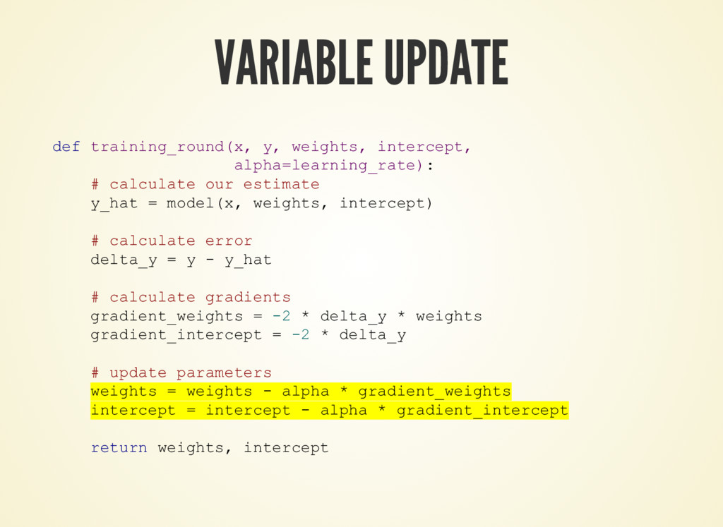 VARIABLE UPDATE def training_round(x, y, weight...