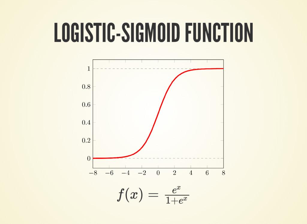LOGISTIC-SIGMOID FUNCTION f(x) = e x 1+ex