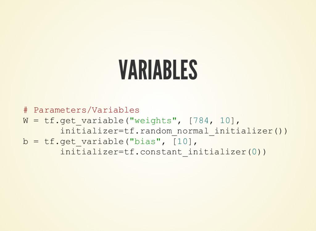 VARIABLES # Parameters/Variables W = tf.get_var...