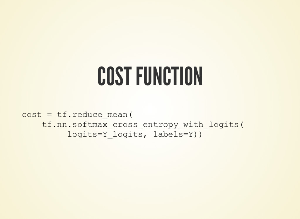 COST FUNCTION cost = tf.reduce_mean( tf.nn.soft...