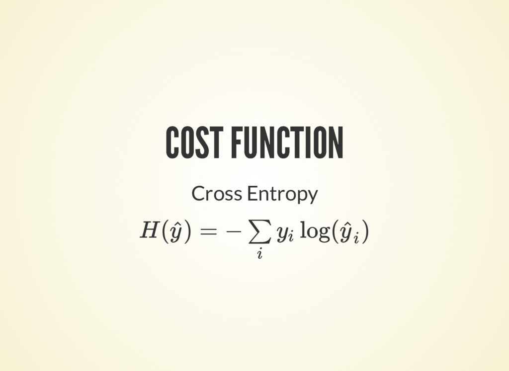 COST FUNCTION Cross Entropy H( ) = − log( ) y ^...