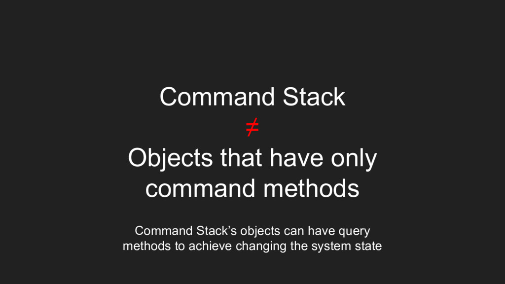 Command Stack ≠ Objects that have only command ...