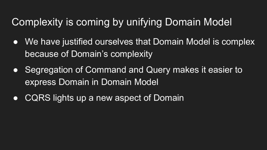 Complexity is coming by unifying Domain Model ●...