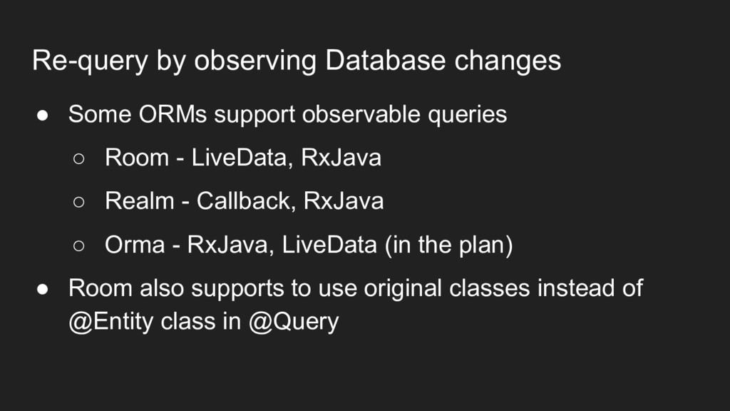 Re-query by observing Database changes ● Some O...