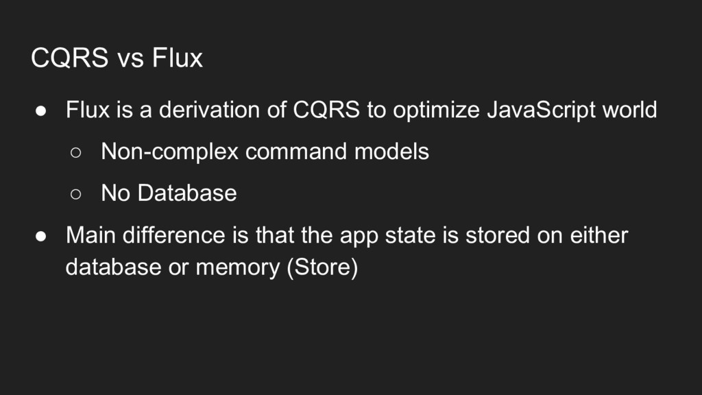 CQRS vs Flux ● Flux is a derivation of CQRS to ...