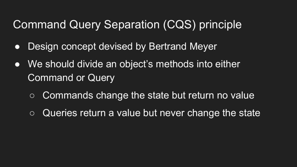 Command Query Separation (CQS) principle ● Desi...