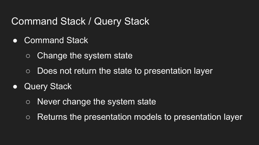 Command Stack / Query Stack ● Command Stack ○ C...